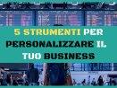 5 strumenti per personalizzare il tuo business
