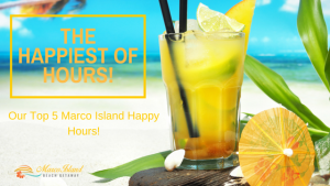 The Happiest of Hours ~ Our Top Five Marco Island Happy Hours