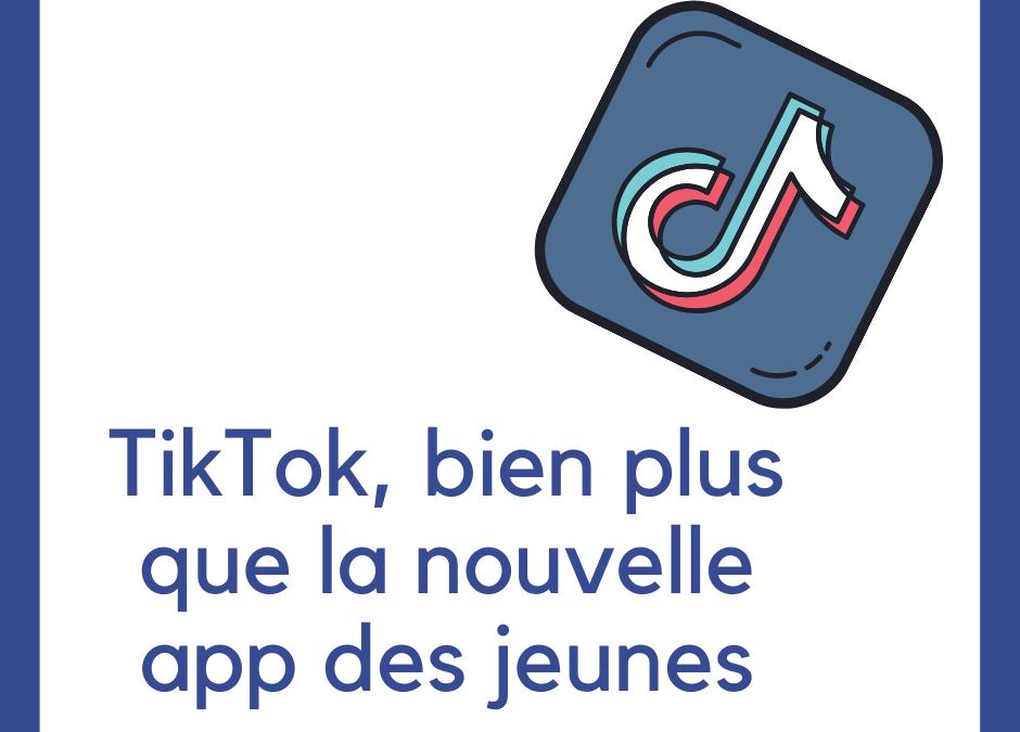 Tik Tok: bien plus que la nouvelle app des jeunes!