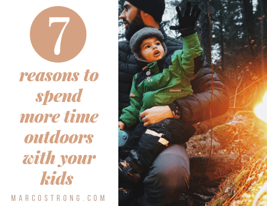 7 reasons to spend more time outdoors with your kids