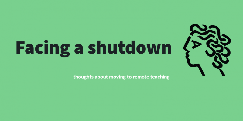"""Banner image with a head on the right hand side looking across text which says: """"Facing a shutdown: thoughts about moving to online teaching"""""""