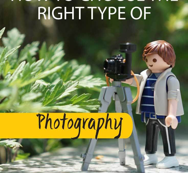 HOW TO CHOOSE THE RIGHT TYPE OF PHOTOGRAPHY