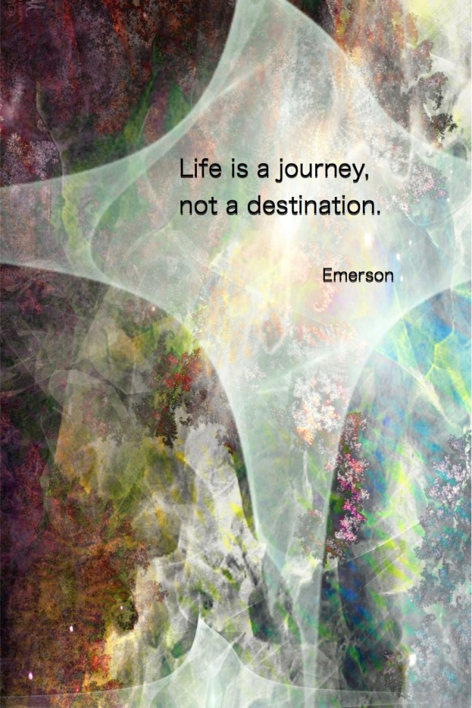 Life is a Journey, not a destination Emerson Quote fractal Art by margaret dill #wordsofwisdom #wordsofncouragement #spiritualquotes