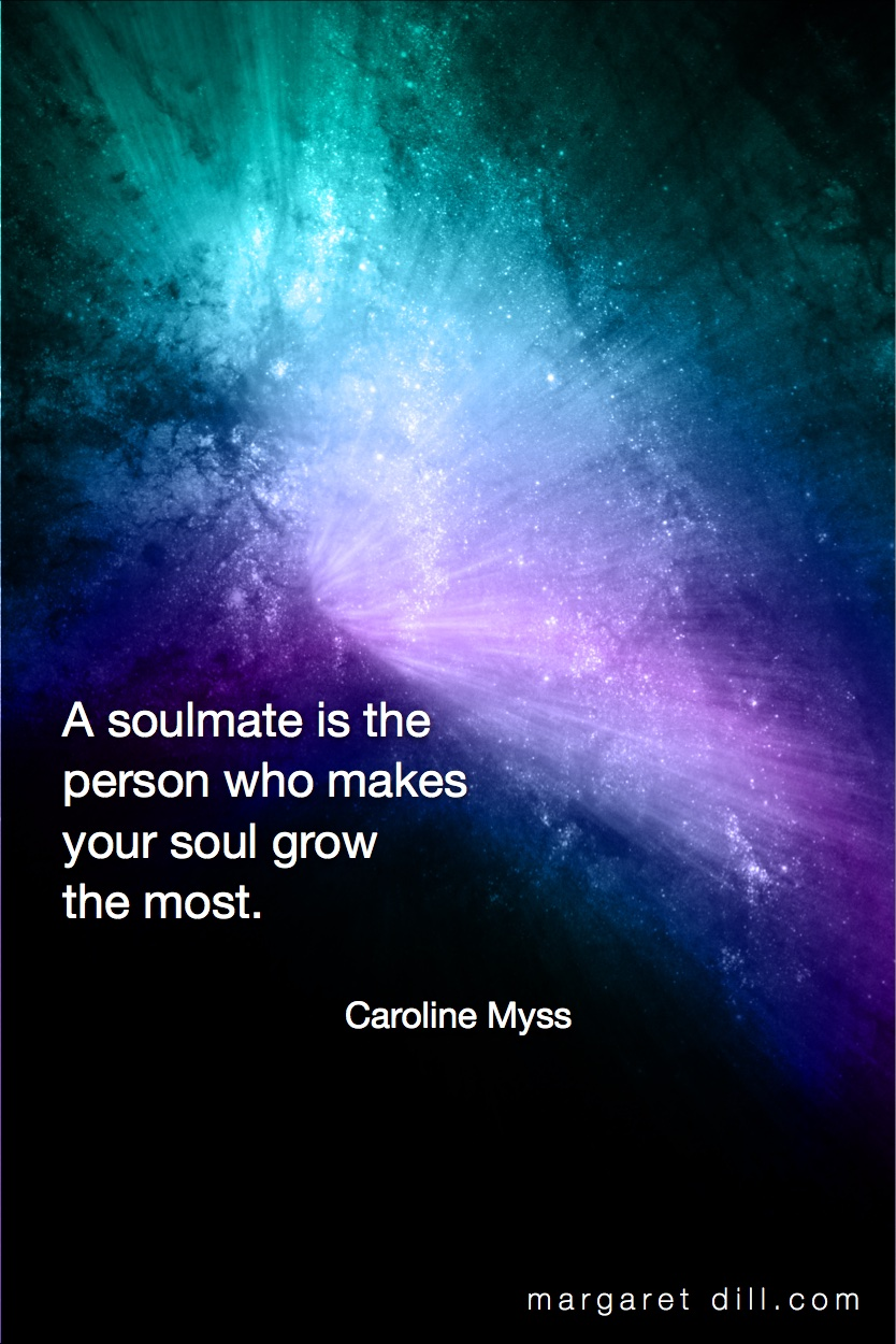 A soulmate is-Caroline Myss #spiritualquotes  #wordsofwisdom #Fractalart  #Margaretdill #CarolineMyssquote