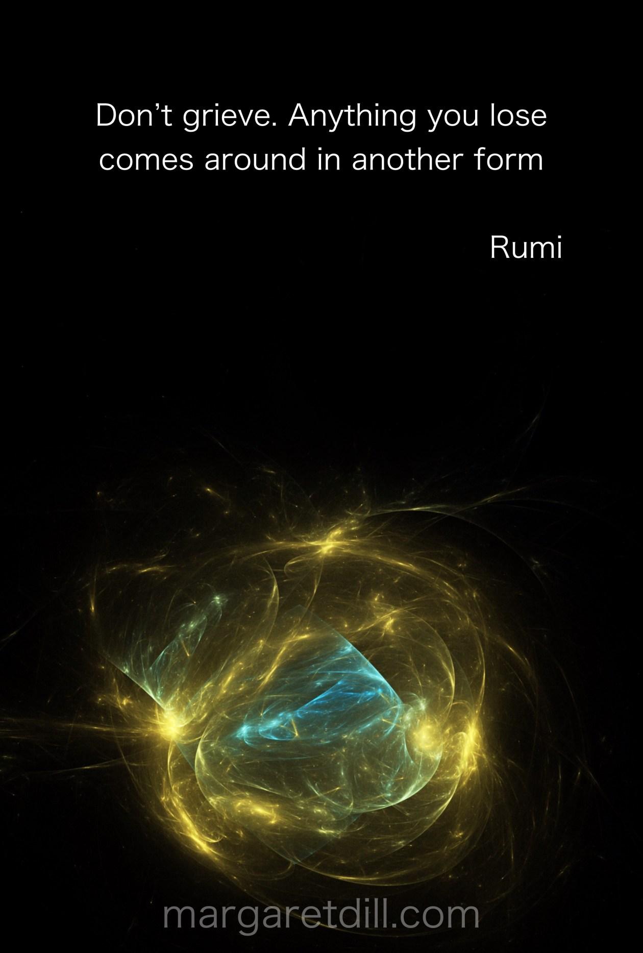 Dont Grieve Rumi Quite #wordstoliveby #mindfulness #meditation #Spiritualawakening #wordsofwisdom #quotations #rumi #rumiquotes