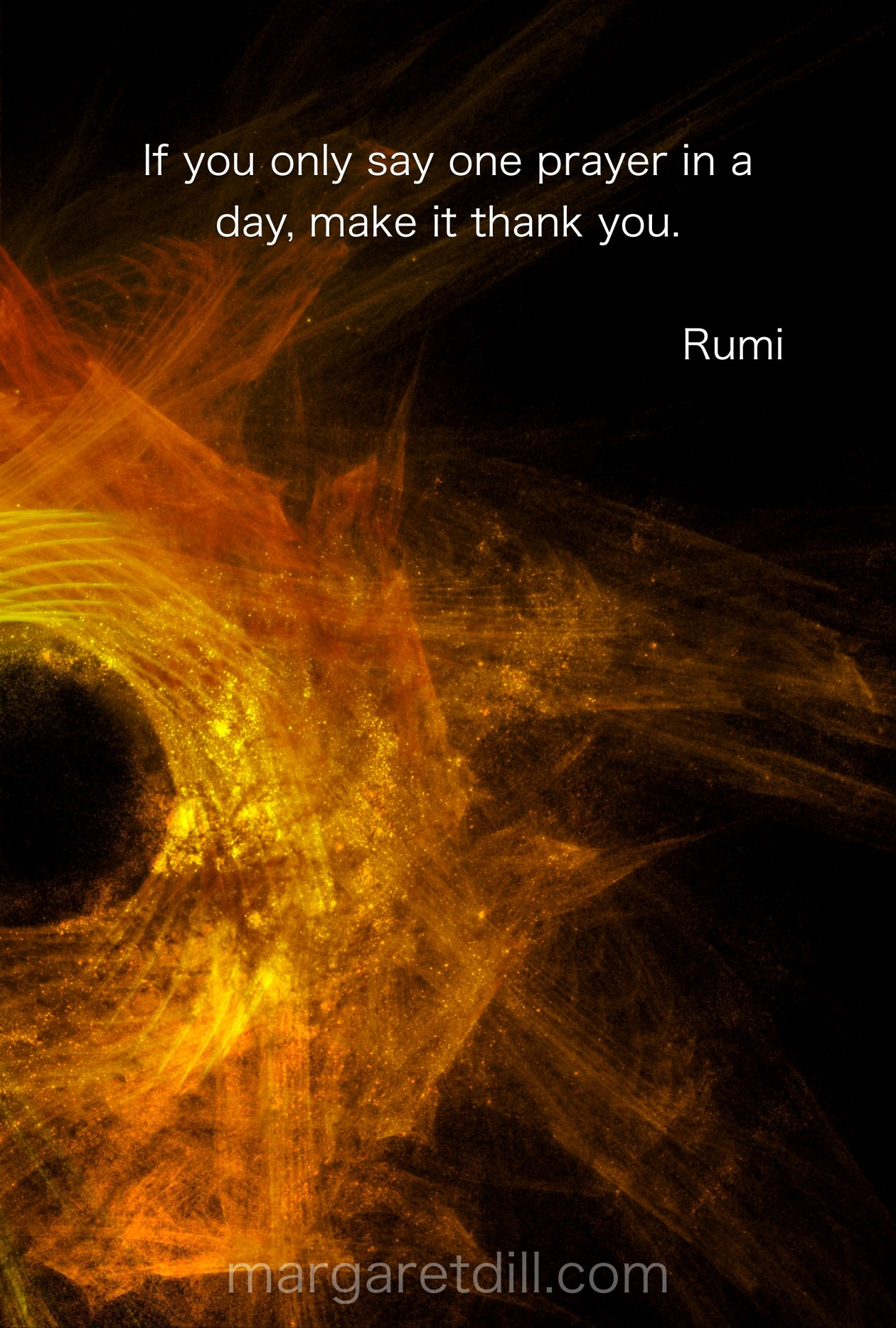 If you only say one prayer Rumi Quote  #wordstoliveby #mindfulness #meditation #Spiritualawakening #wordsofwisdom #quotations #rumi #rumiquotes