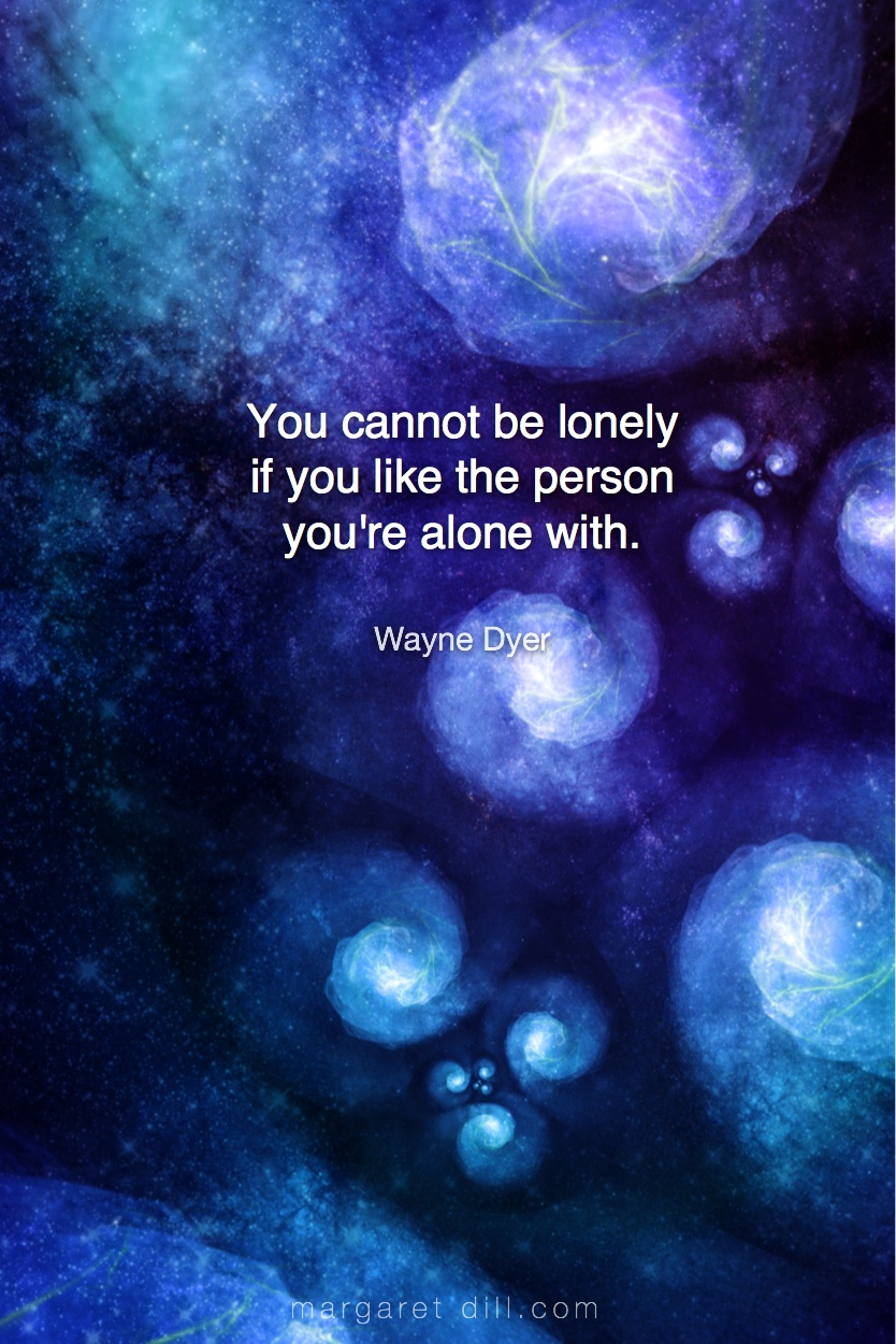 You cannot be lonely -Wayne Dyer  #Wisdom  #MotivationalQuote  #Inspirational Quote  #waynedyer  #LifeQuotes  #LeadershipQuotes #PositiveQuotes  #SuccessQuotes