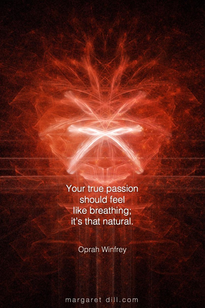 Your true passion - Oprah Winfrey  #Wisdom  #MotivationalQuote  #Inspirational Quote  #OprahWinfrey  #LifeQuotes  #LeadershipQuotes #PositiveQuotes  #SuccessQuotes