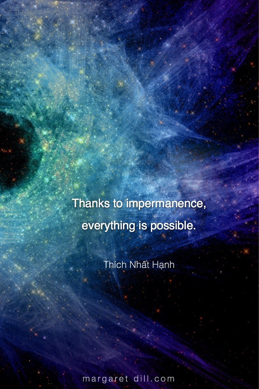 Thanks to impermanence - thích nhat hanh  #MotivationalQuote  #Inspirational Quote  #ThichNhatHanh  #LifeQuotes  #wordstoliveby #PositiveQuotes  #mindfulness #meditation