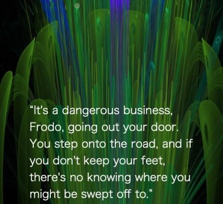 It's a dangerous business,