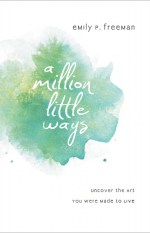 A Million Little Ways (Giveaway and an Interview with @emilypfreeman) @RevellBooks