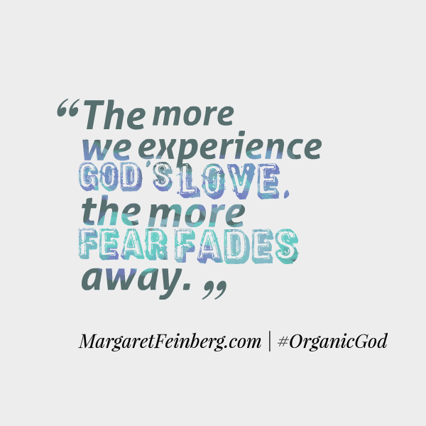 Gentle reminder: The more we experience God's love, the more fear fades away.  #OrganicGod