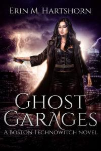 Ghost Garages: A Boston Technowitch Novel by Erin M. Hartshorn
