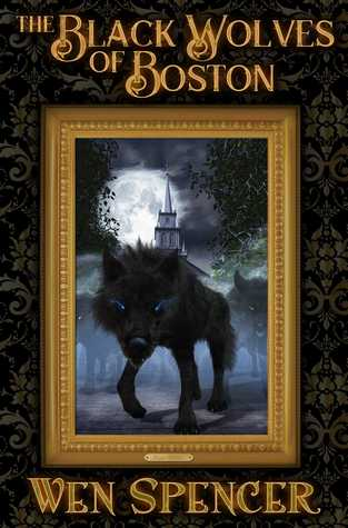 The Black Wolves of Boston by Wen Spencer