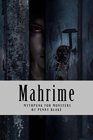 Mahrime: Mythpunk for Monsters by Penny Blake