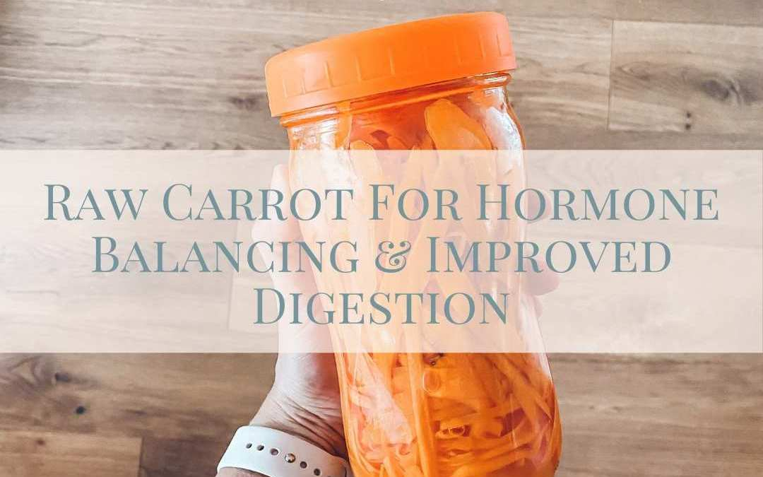 How Raw Carrot Helps with Estrogen Dominance