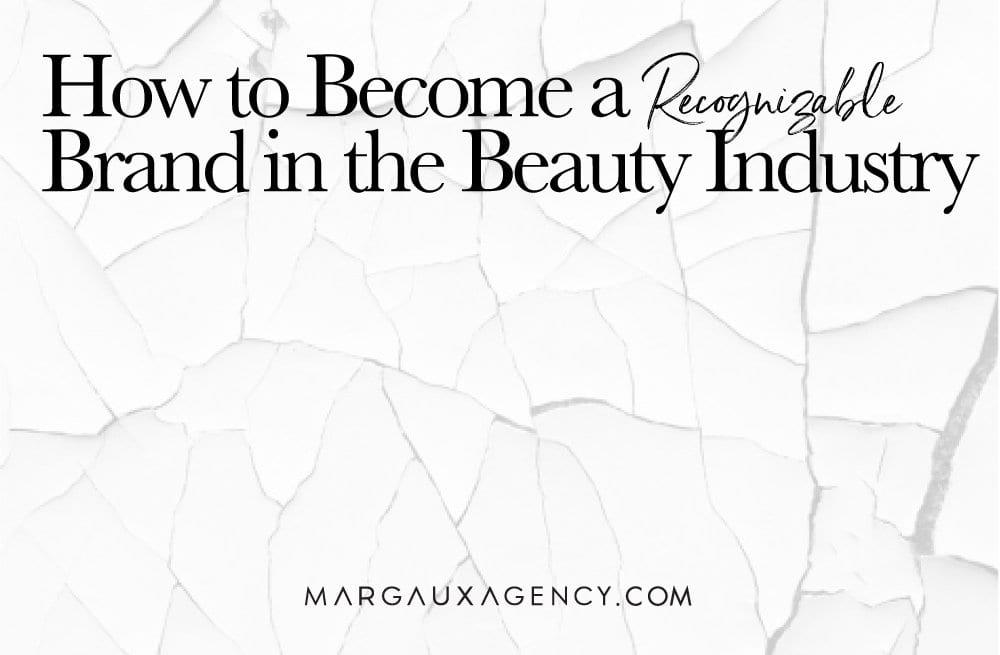 How to Become a Recognizable Brand in the Beauty Industry