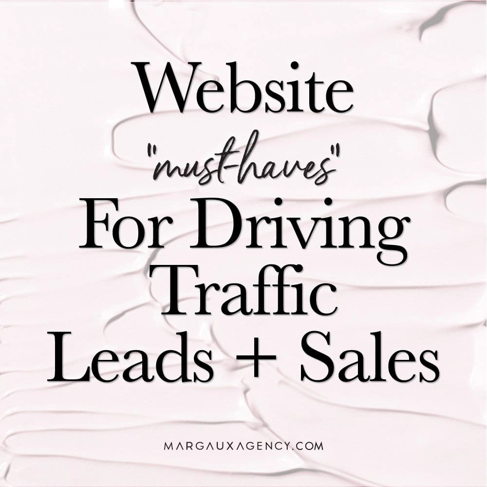 WEBSITE MUST-HAVES FOR DRIVING TRAFFIC LEADS + SALES