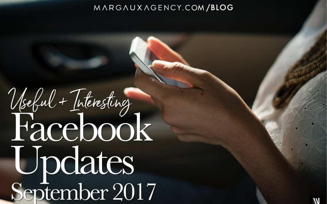 Useful + Interesting Facebook Updates | September 2017