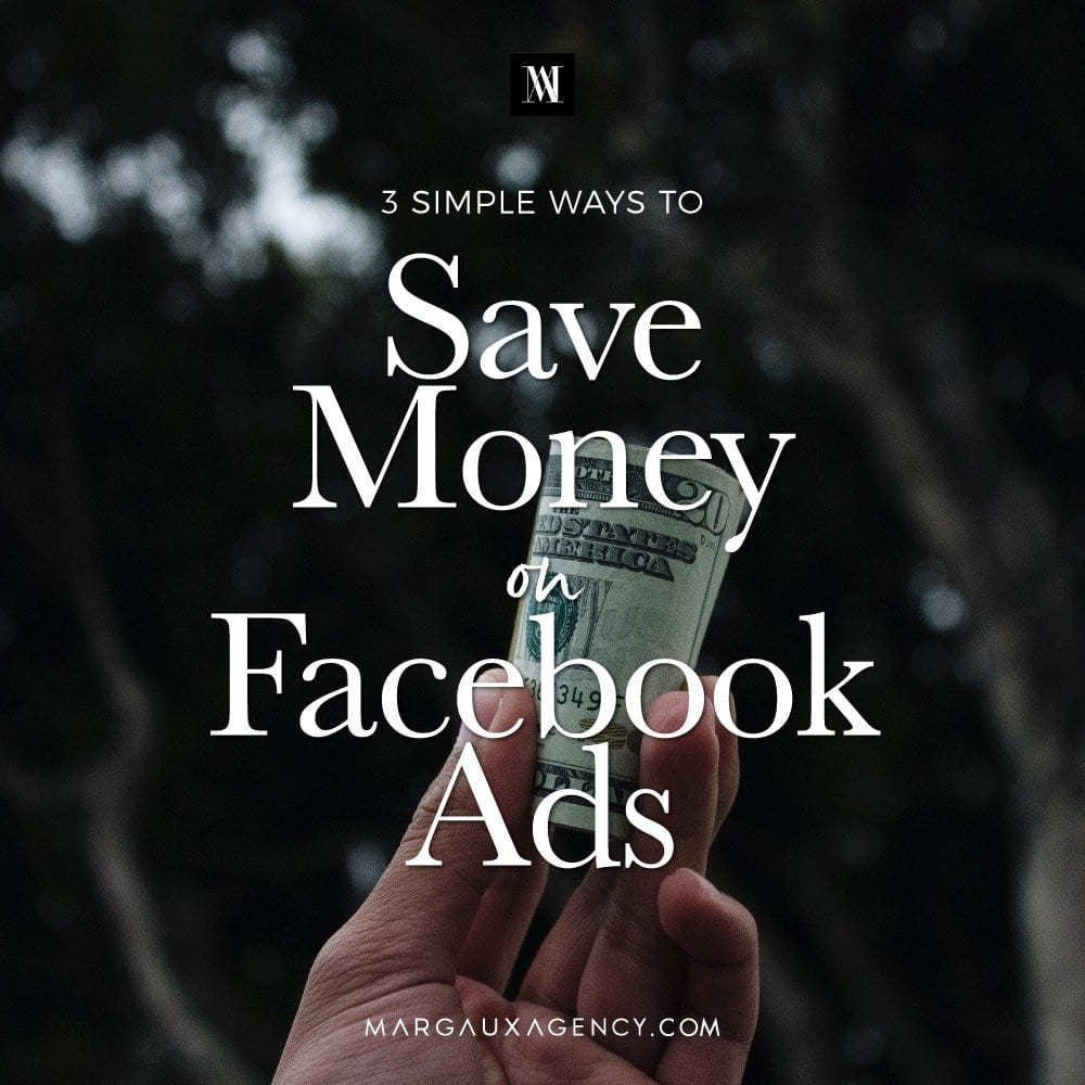 3 Simple Ways to Save Money on Facebook Ads