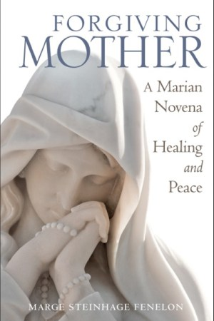 NEW RELEASE! COMING OCTOBER 26! Forgiving Mother: A Marian Novena of Healing and Peace
