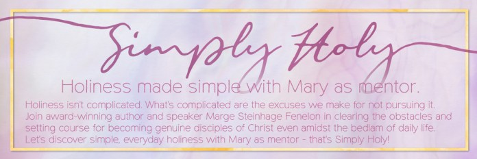You Liked the Newsletter, You'll Love the Podcast! Simply Holy Returns! – Marge Steinhage Fenelon