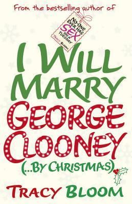 I Will Marry George Clooney (by Christmas) by Tracy Bloom