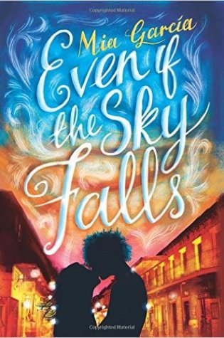 Even If The Sky Falls by Mia Garcia #ILoveYA