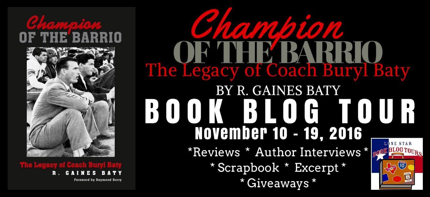 CHAMPION OF THE BARRIO   The Legacy of Coach Buryl Baty    by: R. Gaines Baty