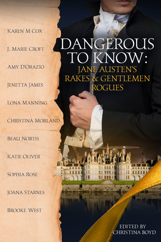 Dangerous to Know: Jane Austen's Rakes & Gentlemen Rogues Edited by Cristina Boyd