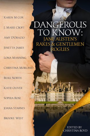 Dangerous to Know: Jane Austen's Rakes & Gentlemen Rogues Edited by Cristina Boyd