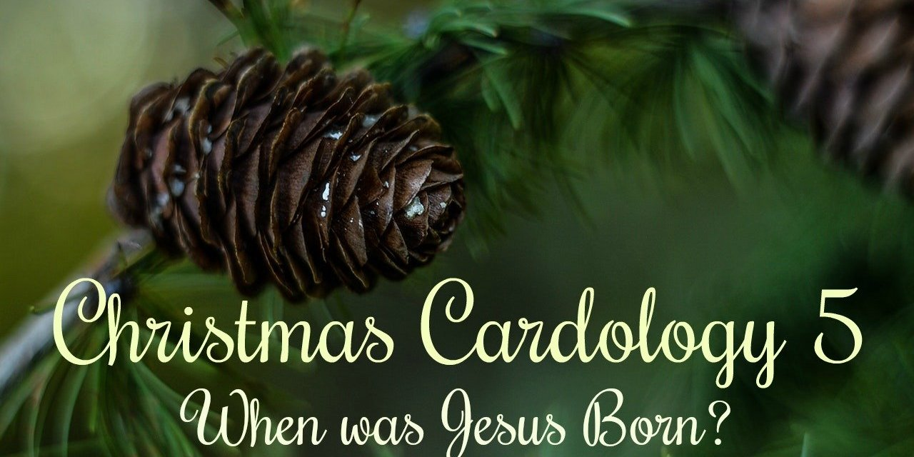 Christmas Cardology 5: When was Jesus born?