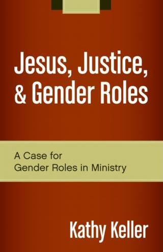 Jesus, Justice and Gender Roles, by Kathy Keller