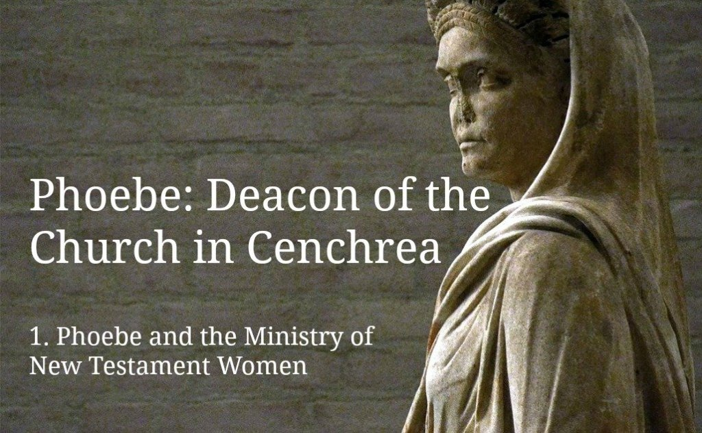 Phoebe, Romans 16, deacon diakonos diakonia, New Testament women
