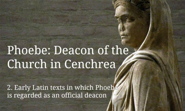 (2) Phoebe: Deacon of the Church in Cenchrea