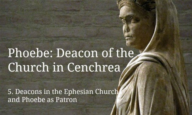 (5) Phoebe: Deacon of the Church in Cenchrea