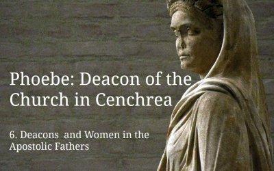 (6) Phoebe: Deacon of the Church in Cenchrea