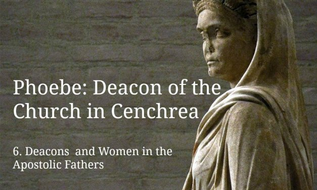 (6) Phoebe: Deacon of the Church in Cenchrea