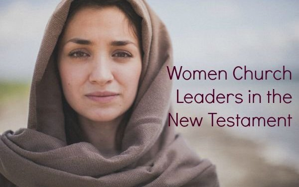 Women Church Leaders in the New Testament