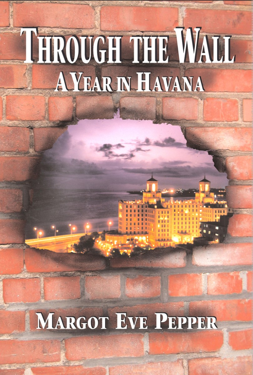 Through the Wall: A Year in Havana--a Cuba Memoir of the Special Period