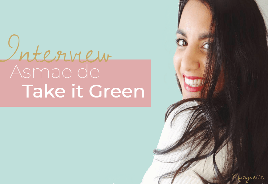 Asmae de Take it Green : sa vision de la beauté naturelle