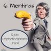 6 Mentiras Sobre Empreendedorismo Online