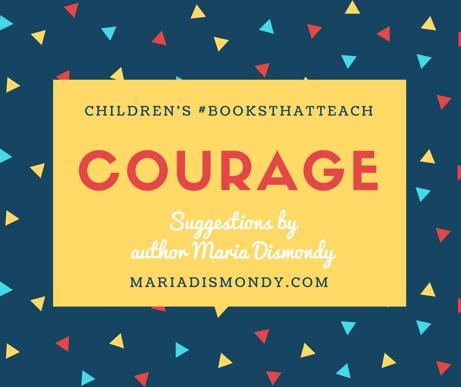 Children's #BooksThatTeach-Courage - mariadismondy.com