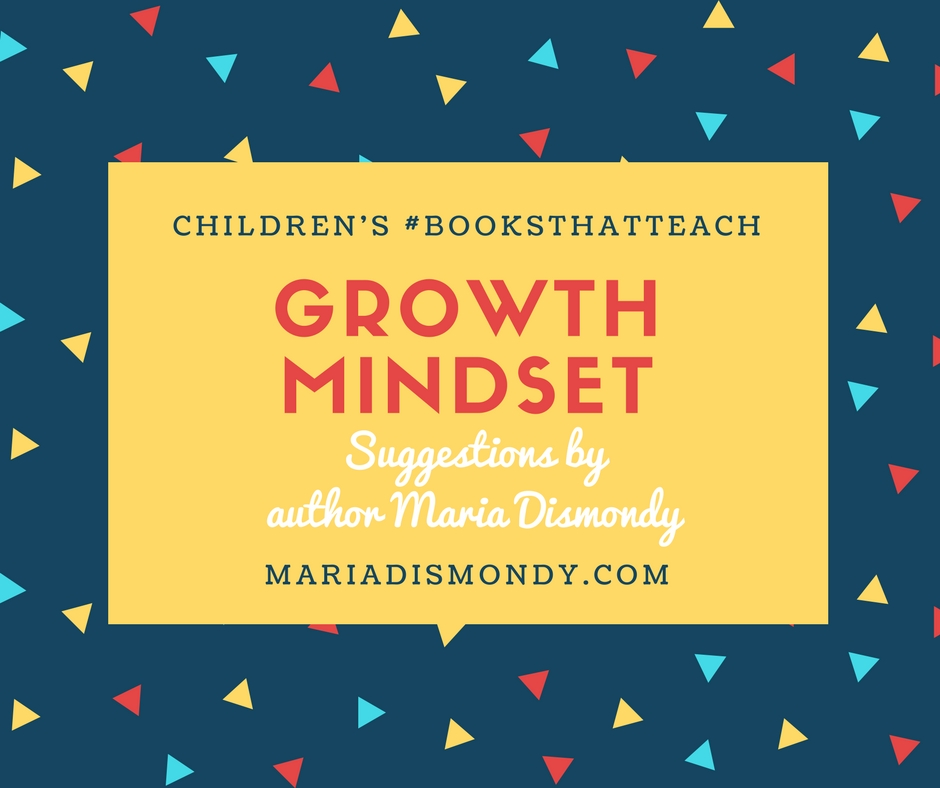 Children's #BooksThatTeach-Growth Mindset - mariadismondy.com