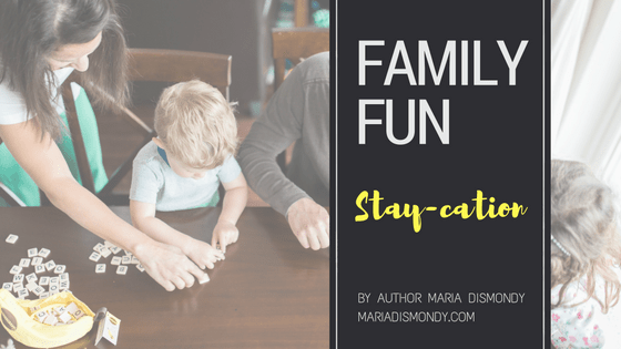 Family Fun: A Video Blog Series #5 Stay-cation - mariadismondy.com