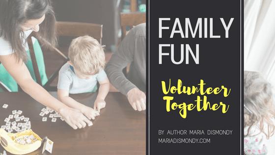 Family Fun: A Video Blog Series #3 Volunteer Together - mariadismondy.com