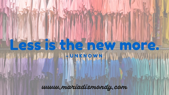 """Less is the new more."" - mariadismondy.com"