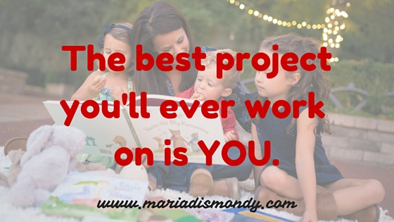 """""""The best project you'll ever work on is YOU."""" - mariadismondy.com"""