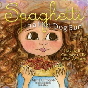 Spaghetti in a Hot Dog Bun- Having the Courage To Be Who You Are