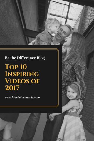 Top 10 Inspiring Videos of 2017 - mariadismondy.com